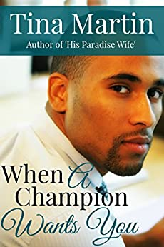 When A Champion Wants You (The Champion Brothers Book 2) by [Martin, Tina]