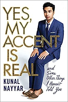Yes, My Accent is Real: A Memoir by [Nayyar, Kunal]