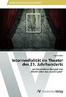 """Intermedialitaet im Theater des 21. Jahrhunderts: am  besonderen Beispiel von  """"Merlin oder das wueste Land"""""""
