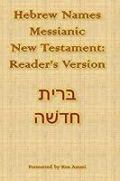 Hebrew Names Messianic New Testament: Reader's Version