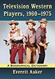 Television Western Players, 1960?1975: A Biographical Dictionary