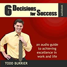 6 Decisions for Success: An Audio Guide to Achieving Excellence in Work and Life