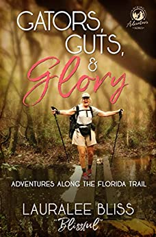 Gators, Guts, & Glory: Adventures Along the Florida Trail (Hiking Adventures Book 2) by [Bliss, Lauralee]