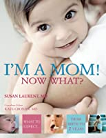I'm a Mom!  Now What?