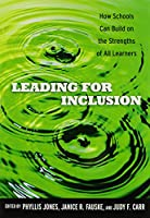 Leading for Inclusion: How Schools Can Build on the Strengths of All Learners