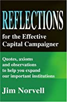 Reflections for the Effective Capital Campaigner: Quotes, Axioms and Observations to Help You Expand Our Important Institutions