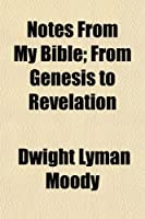 Notes from My Bible; From Genesis to Revelation