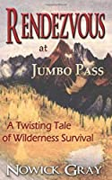 Rendezvous at Jumbo Pass: A Twisting Tale of Wilderness Survival