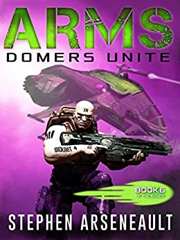 ARMS Domers Unite: (Book 6) by [Arseneault, Stephen]