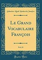 Le Grand Vocabulaire François, Vol. 23 (Classic Reprint)