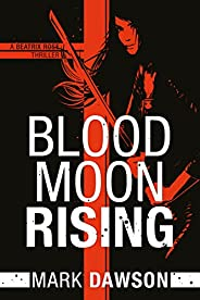 Blood Moon Rising (A Beatrix Rose Thriller Book 2)