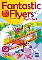 Fantastic Flyers 2nd edition: Pupil's Book (Delta Young Learners English)