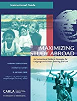 Maximizing Study Abroad: An Instructional Guide to Strategies for Language and Culture Learning and Use