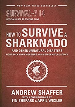 How to Survive a Sharknado and Other Unnatural Disasters: Fight Back When Monsters and Mother Nature Attack by [Shaffer, Andrew]