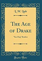 """The Age of Drake: """"sea-Dog"""" Readers (Classic Reprint)"""