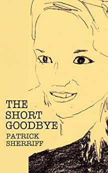 [Sherriff, Patrick]のThe Short Goodbye (English Edition)