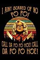 I Ain't Scared Of No Po Po! Call Da Po Po Hoe! Call Da Po Po Hoe! Notebook: Vintage Sunset Madea (110 Pages, Lined paper, 6 x 9 size, Soft Glossy Cover)