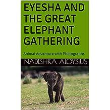 EYESHA AND THE GREAT ELEPHANT GATHERING: Animal Adventure with Photographs