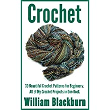 Crochet: 30 Beautiful Crochet Patterns for Beginners: All of My Crochet Projects in One Book (Crochet Projects. Crochet Patterns, Crochet: Step by Step ... & Crochet Patterns for Beginners 1)