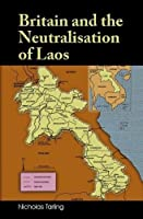 Britain and the Neutralisation of Laos