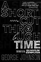 A Shortcut Through Time: The Path to A Quantum Computer