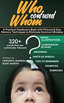 Who Confused Whom: A Practical Vocabulary Book with Pictures & Easy Memory Techniques to Eliminate Common Mistakes by [Murthy, Rohit, Mandal, Paromita]