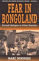 Fear in Bongoland: Burundi Refugees in Urban Tanzania (Forced Migration)