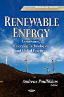 Renewable Energy: Economics, Emerging Technologies and Global Practices (Renewalbe Energy: Research, Development and Policies: Energy Science, Engineering and Technology)