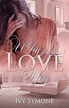 Why Should I Love You? by [Symone, Ivy]