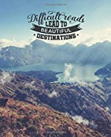 Difficult Roads Lead To Beautiful Destinantions: Mountain Design Writing Notes Motivational Journal College Ruled Paper   School Subject Book Notes  (7.5 x 9.25, 100 Blank Lined Pages)