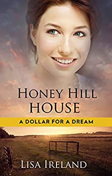 Honey Hill House (A Dollar for a Dream Book 2) by [Ireland, Lisa]
