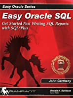 Easy Oracle SQL: Get Started with Fast Writing SQL Reports With SQL*Plus