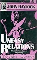 Uneasy Relations/an Explicit Novel Set in Tokyo Today
