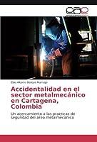 Accidentalidad en el sector metalmecánico en Cartagena, Colombia: Un acercamiento a las practicas de seguridad del área metalmecanica