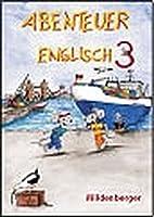 Abenteuer Englisch 3. Schuelerbuch: Pupil`s book