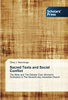 Sacred Texts and Social Conflict: The Bible and The Debate Over Women's Ordination in The Seventh-day Adventist Church