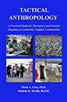 Tactical Anthropology: A Practical Guide for Emergency and Disaster Response in Culturally Complex Communities