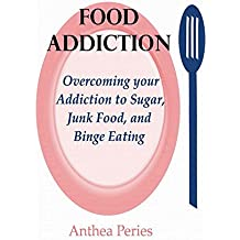 Food Addiction: Overcoming your Addiction to Sugar, Junk Food, and Binge Eating (Eating Disorders)