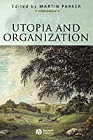 Utopia and Organization (Sociological Review Monographs)