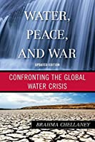 Water, Peace, and War: Confronting the Global Water Crisis, Updated Edition (Globalization)