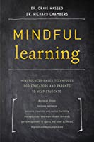 Mindful Learning: Mindfulness-Based Techniques for Educators and Parents to Help Students