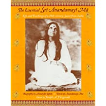 The Essential Sri Anandamayi Ma: Life and Teachings of a 20th Century Saint from India (Spiritual Masters: East and West)