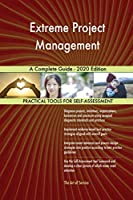Extreme Project Management A Complete Guide - 2020 Edition