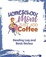Homeschool Mom Just Add Coffee: Reading Log and Book Review 8 x 10 inches 100 pages