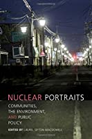 Nuclear Portraits: Communities, the Environment, and Public Policy