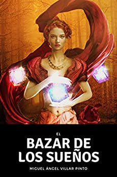 El bazar de los sueños (Cuentos maravillosos nº 3) (Spanish Edition) by [Villar Pinto, Miguel Ángel]