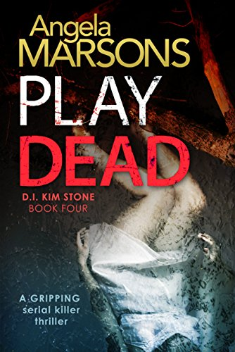 Play dead a gripping serial killer thriller detective kim stone play dead a gripping serial killer thriller detective kim stone crime thriller series book fandeluxe Images