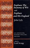 Euphues: The Anatomy of Wit and Euphues and His England John Lyly, Modern-spelling Edition (Revels Plays Companion Library Mup)