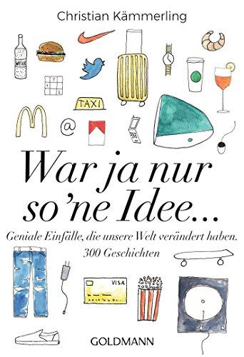 War ja nur so 'ne Idee ...: Geistesblitze mit großer Wirkung - 300 Geschichten (German Edition)
