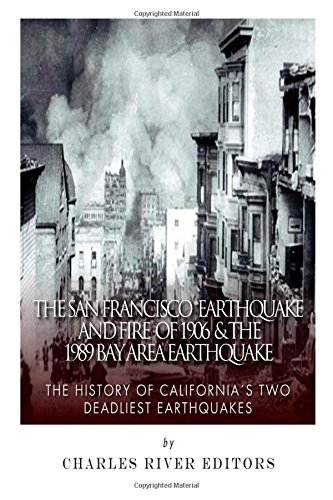 Download The San Francisco Earthquake and Fire of 1906 & the 1989 Bay Area Earthquake: The History of California's Two Deadliest Earthquakes 1502484269